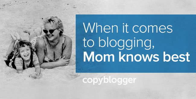 When it comes to blogging, Mom knows best