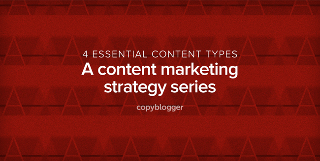 4 Essential Content Types - A Content Marketing Strategy Series