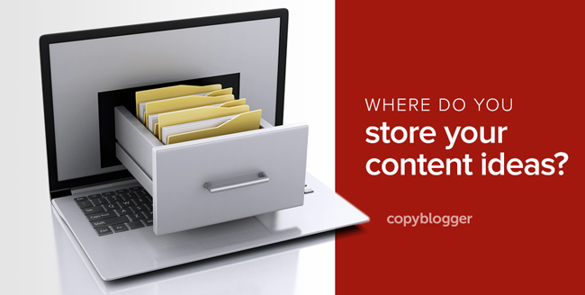 where do you store your content ideas?