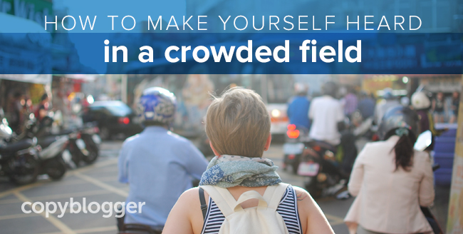 How to make yourself heard in a crowded field